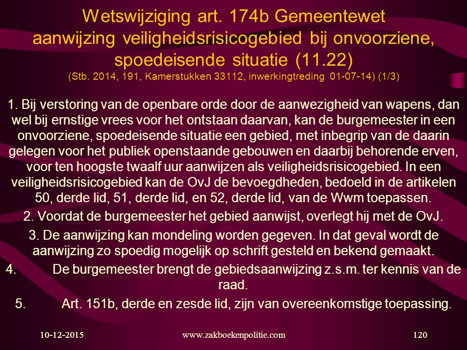 10-12-2015www.zakboekenpolitie.com12010-12-2015120 Wetswijziging art. 174b Gemeentewet aanwijzing veiligheidsrisicogebied bij onvoorziene, spoedeisend