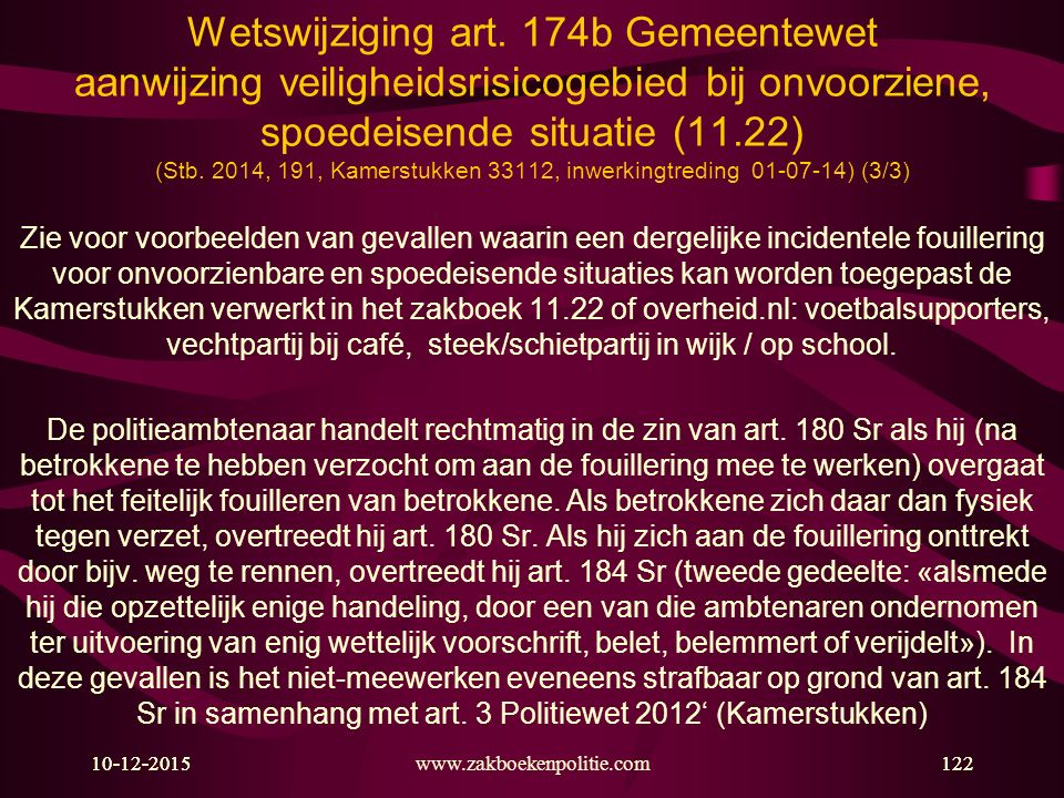 10-12-2015www.zakboekenpolitie.com12210-12-2015122 Wetswijziging art. 174b Gemeentewet aanwijzing veiligheidsrisicogebied bij onvoorziene, spoedeisend