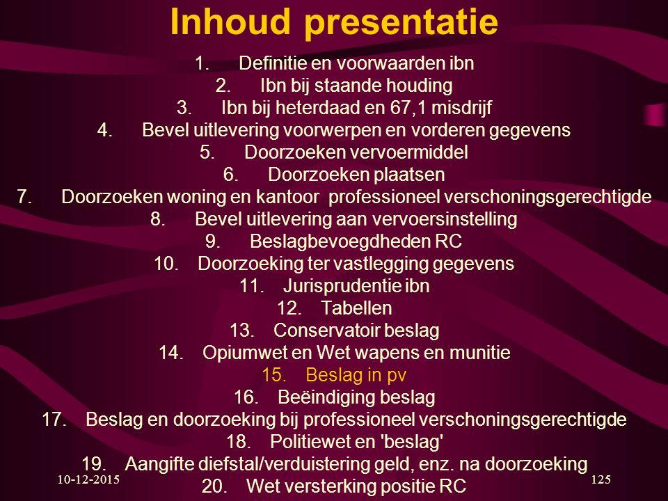 10-12-2015125 Inhoud presentatie 1.Definitie en voorwaarden ibn 2.Ibn bij staande houding 3.Ibn bij heterdaad en 67,1 misdrijf 4.Bevel uitlevering voo