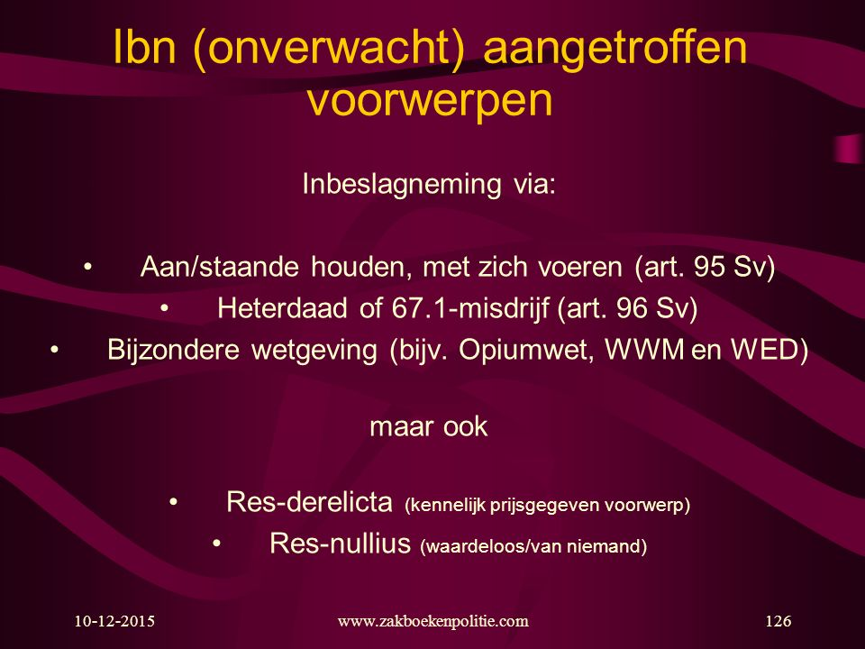 10-12-2015www.zakboekenpolitie.com126 Inbeslagneming via: Aan/staande houden, met zich voeren (art. 95 Sv) Heterdaad of 67.1-misdrijf (art. 96 Sv) Bij
