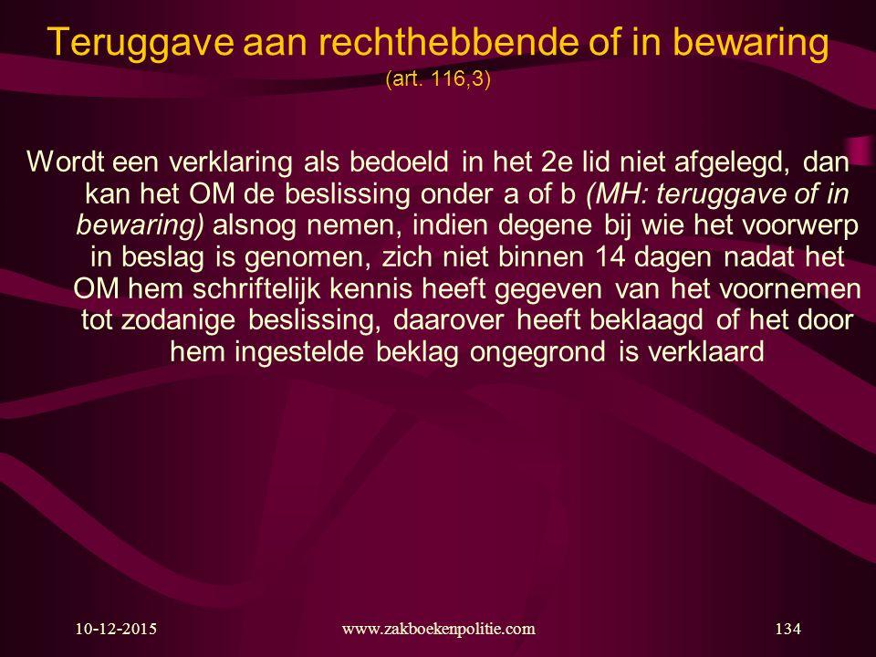 10-12-2015www.zakboekenpolitie.com134 Teruggave aan rechthebbende of in bewaring (art. 116,3) Wordt een verklaring als bedoeld in het 2e lid niet afge