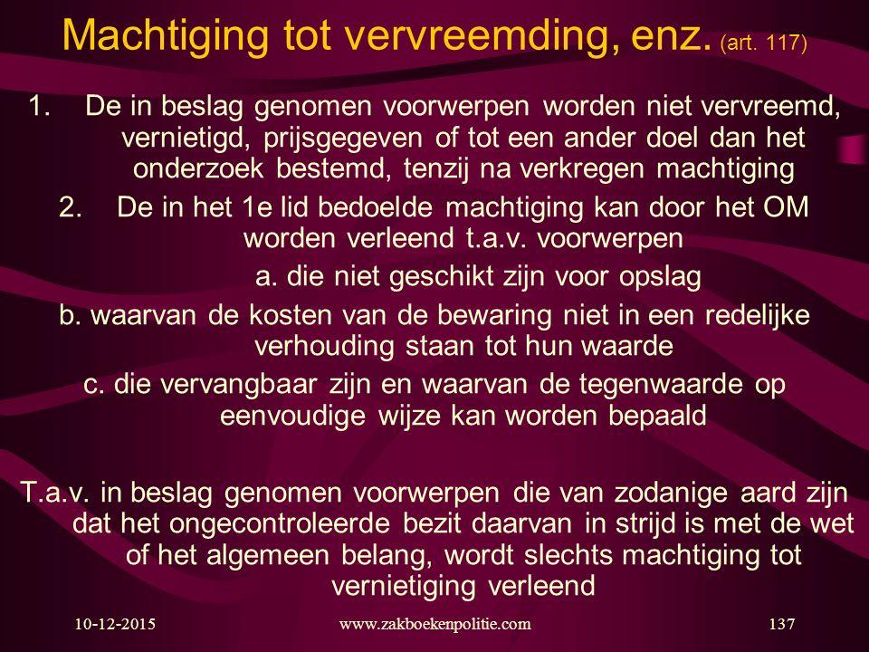 10-12-2015www.zakboekenpolitie.com137 Machtiging tot vervreemding, enz. (art. 117) 1.De in beslag genomen voorwerpen worden niet vervreemd, vernietigd