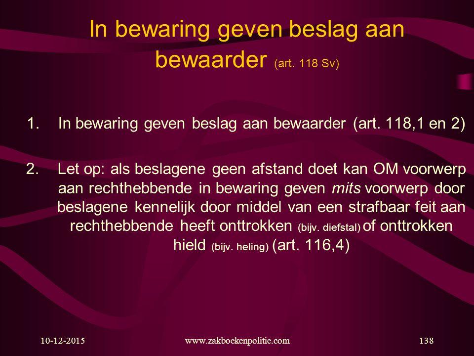 10-12-2015www.zakboekenpolitie.com138 In bewaring geven beslag aan bewaarder (art. 118 Sv) 1.In bewaring geven beslag aan bewaarder (art. 118,1 en 2)