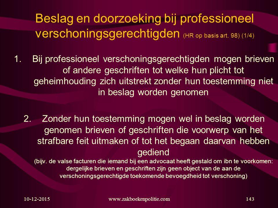 10-12-2015143www.zakboekenpolitie.com Beslag en doorzoeking bij professioneel verschoningsgerechtigden (HR op basis art. 98) (1/4) 1.Bij professioneel