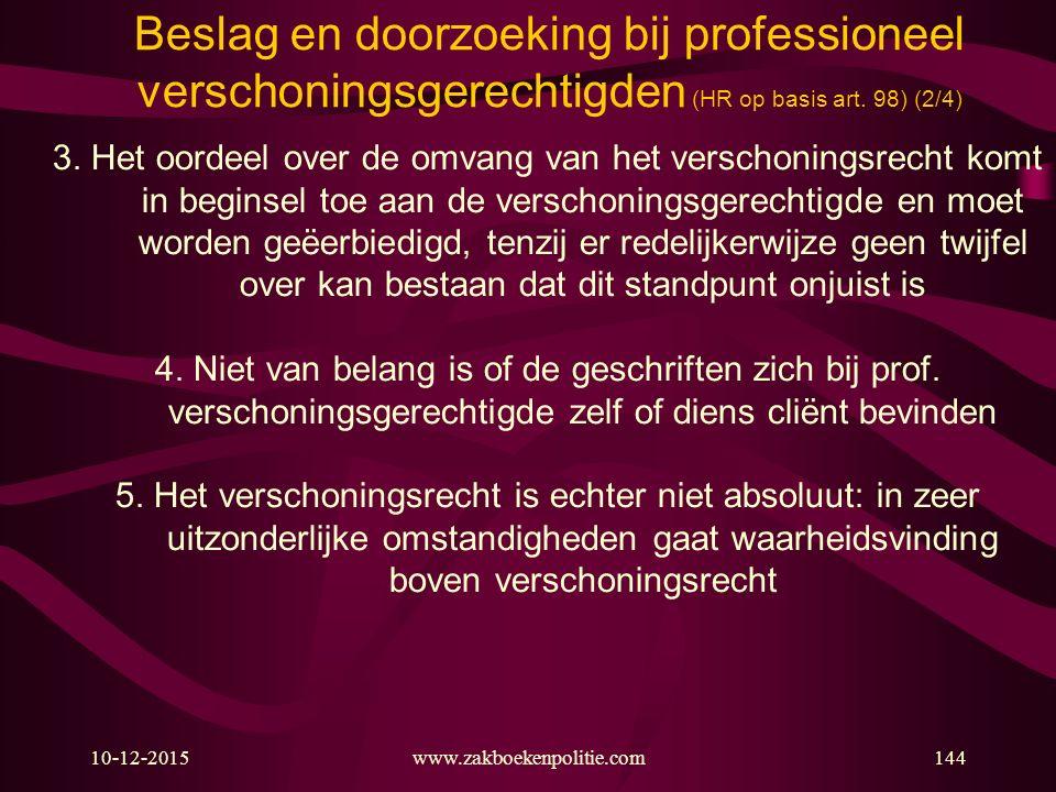 10-12-2015144www.zakboekenpolitie.com Beslag en doorzoeking bij professioneel verschoningsgerechtigden (HR op basis art. 98) (2/4) 3. Het oordeel over