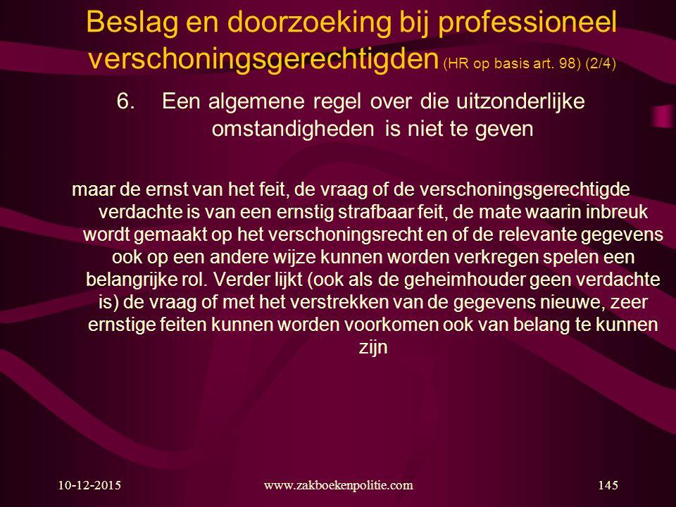 10-12-2015145www.zakboekenpolitie.com Beslag en doorzoeking bij professioneel verschoningsgerechtigden (HR op basis art.