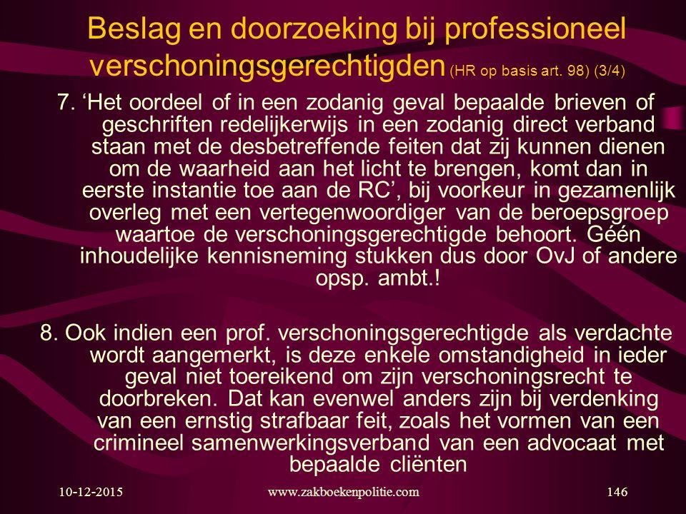 10-12-2015146www.zakboekenpolitie.com Beslag en doorzoeking bij professioneel verschoningsgerechtigden (HR op basis art. 98) (3/4) 7. 'Het oordeel of