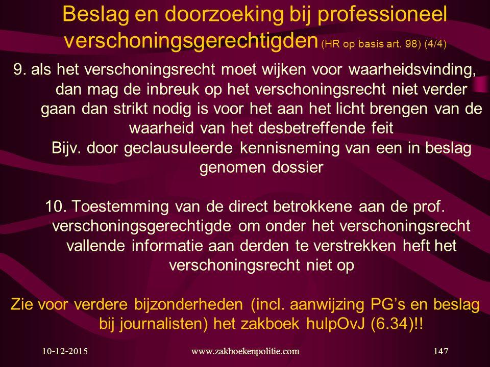 10-12-2015147www.zakboekenpolitie.com Beslag en doorzoeking bij professioneel verschoningsgerechtigden (HR op basis art. 98) (4/4) 9. als het verschon