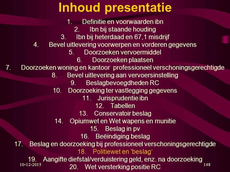 10-12-2015148 Inhoud presentatie 1.Definitie en voorwaarden ibn 2.Ibn bij staande houding 3.Ibn bij heterdaad en 67,1 misdrijf 4.Bevel uitlevering voo