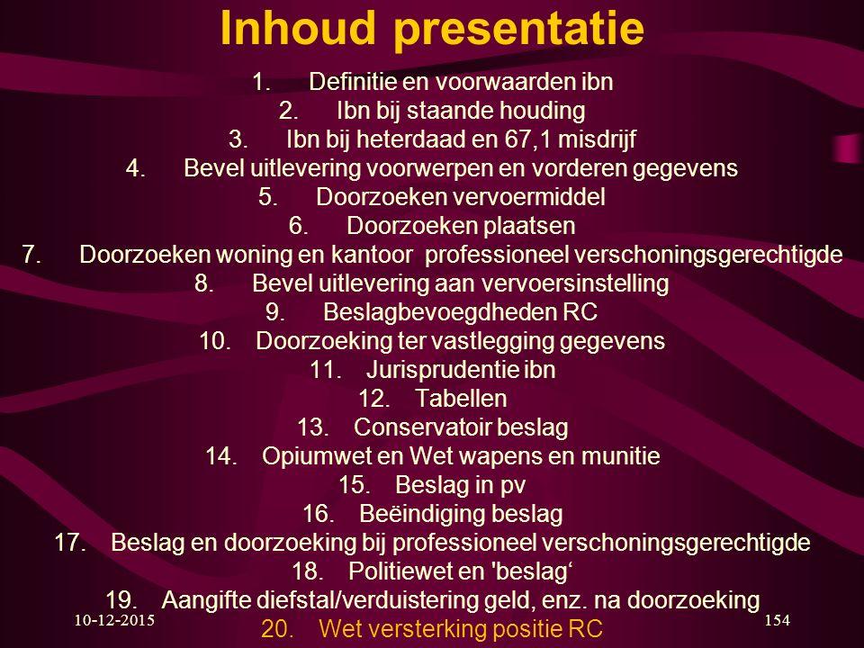 10-12-2015154 Inhoud presentatie 1.Definitie en voorwaarden ibn 2.Ibn bij staande houding 3.Ibn bij heterdaad en 67,1 misdrijf 4.Bevel uitlevering voo