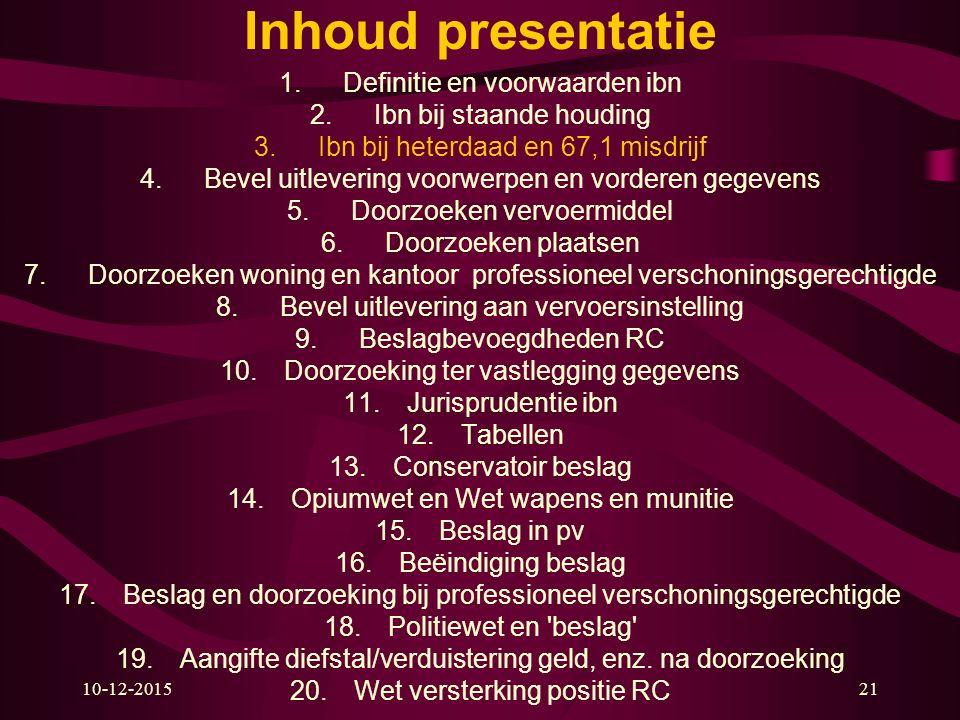 10-12-201521 Inhoud presentatie 1.Definitie en voorwaarden ibn 2.Ibn bij staande houding 3.Ibn bij heterdaad en 67,1 misdrijf 4.Bevel uitlevering voor