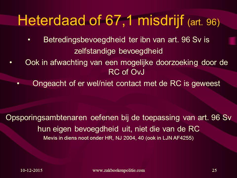 10-12-2015www.zakboekenpolitie.com25 Heterdaad of 67,1 misdrijf (art. 96) Betredingsbevoegdheid ter ibn van art. 96 Sv is zelfstandige bevoegdheid Ook