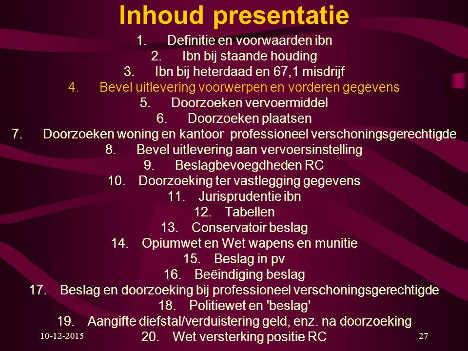 10-12-201527 Inhoud presentatie 1.Definitie en voorwaarden ibn 2.Ibn bij staande houding 3.Ibn bij heterdaad en 67,1 misdrijf 4.Bevel uitlevering voor