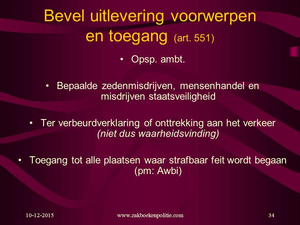 10-12-2015www.zakboekenpolitie.com34 Bevel uitlevering voorwerpen en toegang (art. 551) Opsp. ambt. Bepaalde zedenmisdrijven, mensenhandel en misdrijv