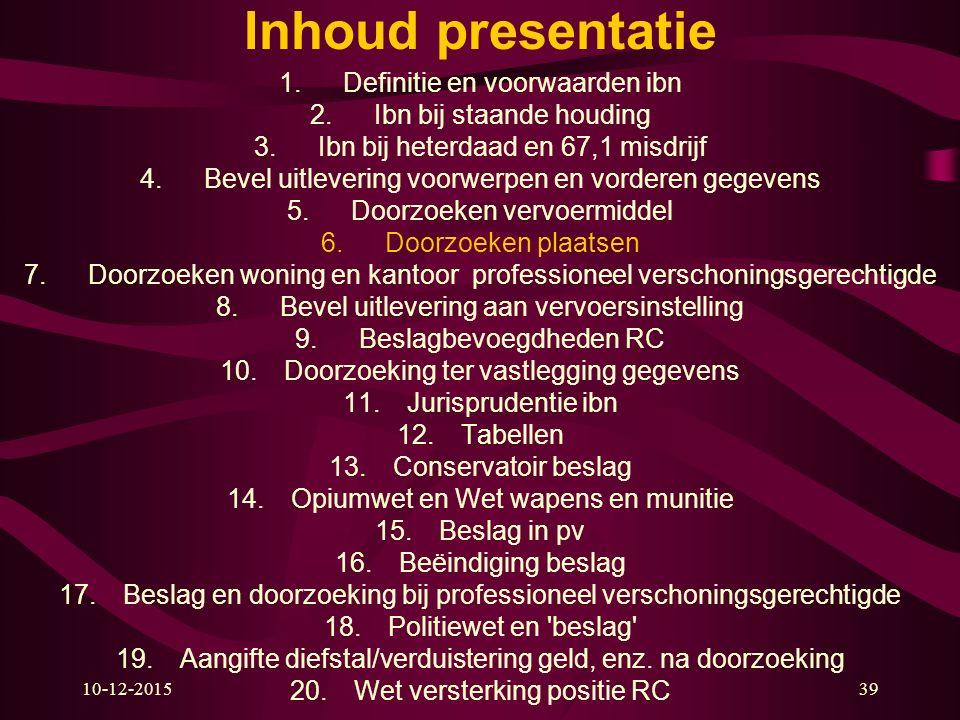10-12-201539 Inhoud presentatie 1.Definitie en voorwaarden ibn 2.Ibn bij staande houding 3.Ibn bij heterdaad en 67,1 misdrijf 4.Bevel uitlevering voor