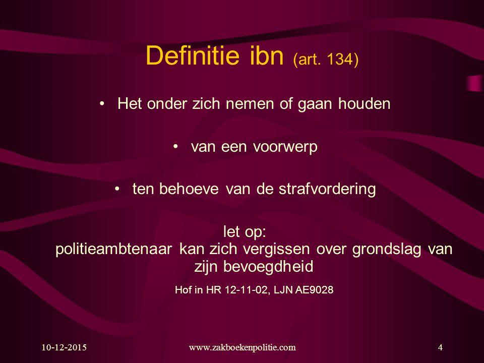 10-12-2015www.zakboekenpolitie.com4 Definitie ibn (art. 134) Het onder zich nemen of gaan houden van een voorwerp ten behoeve van de strafvordering le