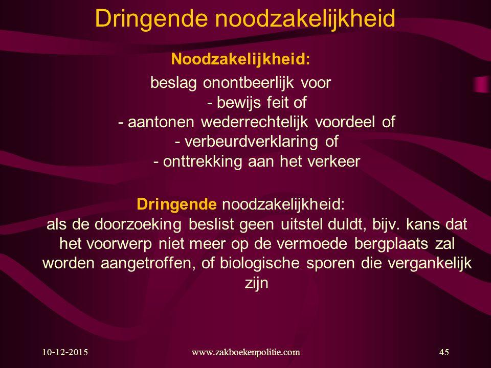 10-12-2015www.zakboekenpolitie.com45 Noodzakelijkheid: beslag onontbeerlijk voor - bewijs feit of - aantonen wederrechtelijk voordeel of - verbeurdver