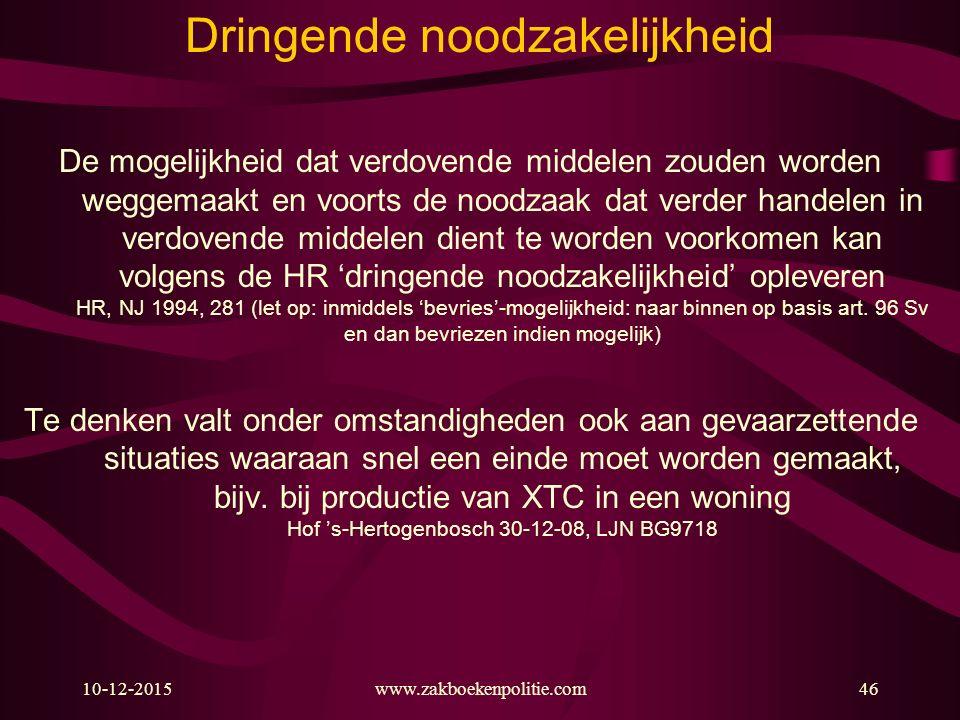 10-12-2015www.zakboekenpolitie.com46 De mogelijkheid dat verdovende middelen zouden worden weggemaakt en voorts de noodzaak dat verder handelen in ver