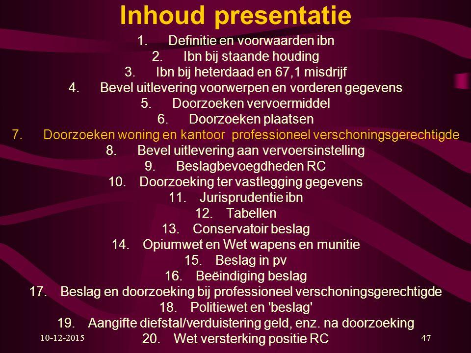 10-12-201547 Inhoud presentatie 1.Definitie en voorwaarden ibn 2.Ibn bij staande houding 3.Ibn bij heterdaad en 67,1 misdrijf 4.Bevel uitlevering voor
