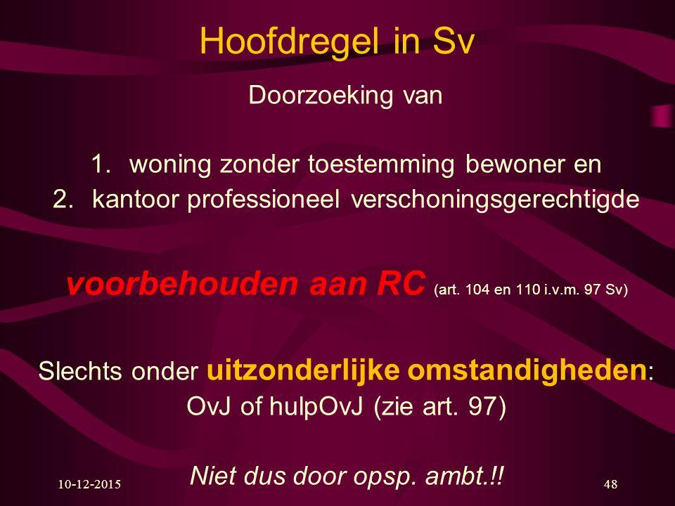 10-12-201548 Hoofdregel in Sv Doorzoeking van 1.woning zonder toestemming bewoner en 2.kantoor professioneel verschoningsgerechtigde voorbehouden aan RC (art.