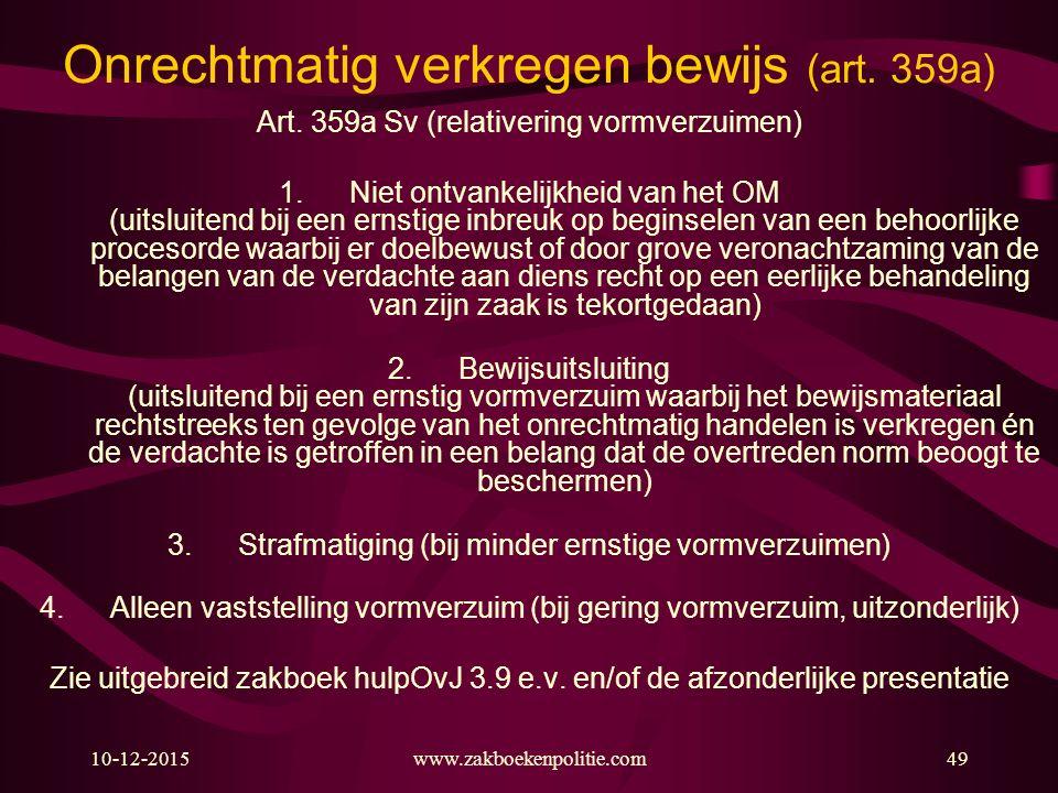 10-12-2015www.zakboekenpolitie.com49 Onrechtmatig verkregen bewijs (art. 359a) Art. 359a Sv (relativering vormverzuimen) 1.Niet ontvankelijkheid van h