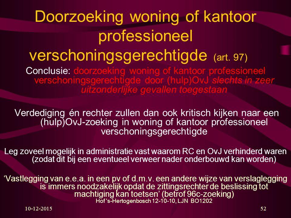 10-12-201552 Doorzoeking woning of kantoor professioneel verschoningsgerechtigde (art. 97) Conclusie: doorzoeking woning of kantoor professioneel vers
