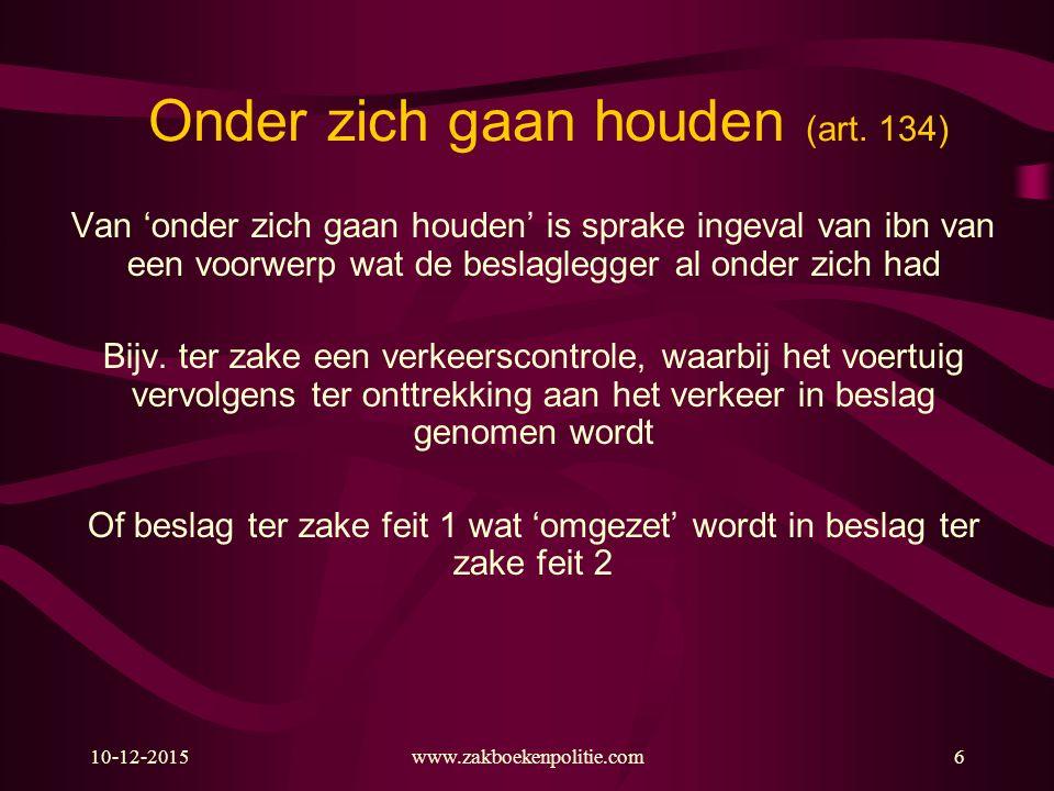 10-12-2015www.zakboekenpolitie.com6 Onder zich gaan houden (art. 134) Van 'onder zich gaan houden' is sprake ingeval van ibn van een voorwerp wat de b