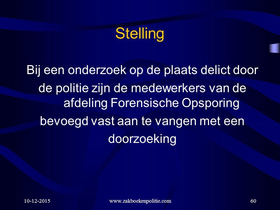 10-12-2015www.zakboekenpolitie.com60 Stelling Bij een onderzoek op de plaats delict door de politie zijn de medewerkers van de afdeling Forensische Op