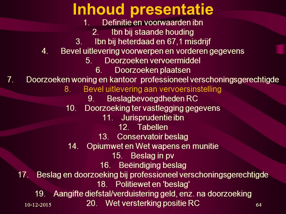 10-12-201564 Inhoud presentatie 1.Definitie en voorwaarden ibn 2.Ibn bij staande houding 3.Ibn bij heterdaad en 67,1 misdrijf 4.Bevel uitlevering voor