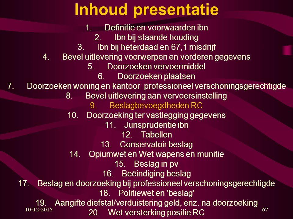 10-12-201567 Inhoud presentatie 1.Definitie en voorwaarden ibn 2.Ibn bij staande houding 3.Ibn bij heterdaad en 67,1 misdrijf 4.Bevel uitlevering voor