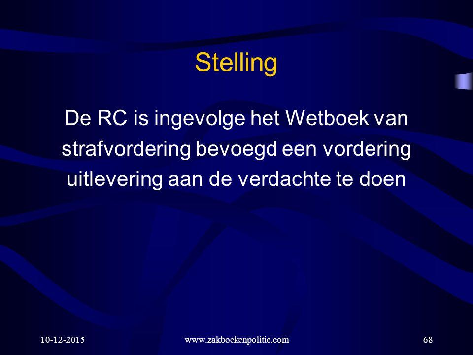 10-12-2015www.zakboekenpolitie.com68 Stelling De RC is ingevolge het Wetboek van strafvordering bevoegd een vordering uitlevering aan de verdachte te