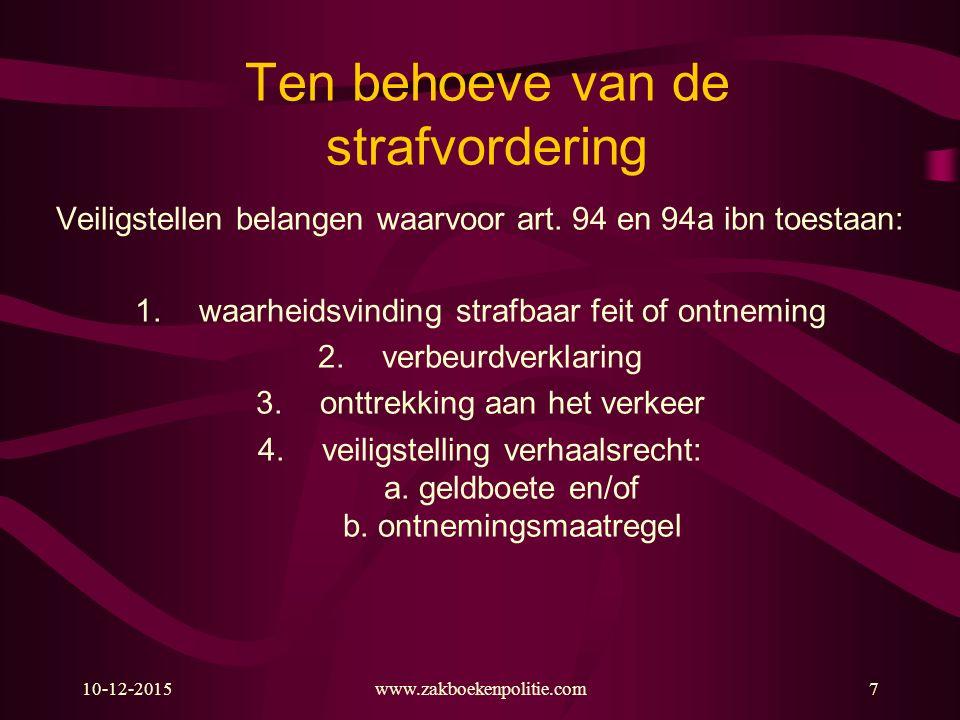 10-12-2015www.zakboekenpolitie.com7 Ten behoeve van de strafvordering Veiligstellen belangen waarvoor art.