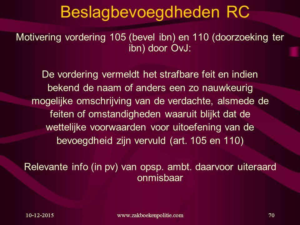 10-12-2015www.zakboekenpolitie.com70 Beslagbevoegdheden RC Motivering vordering 105 (bevel ibn) en 110 (doorzoeking ter ibn) door OvJ: De vordering ve