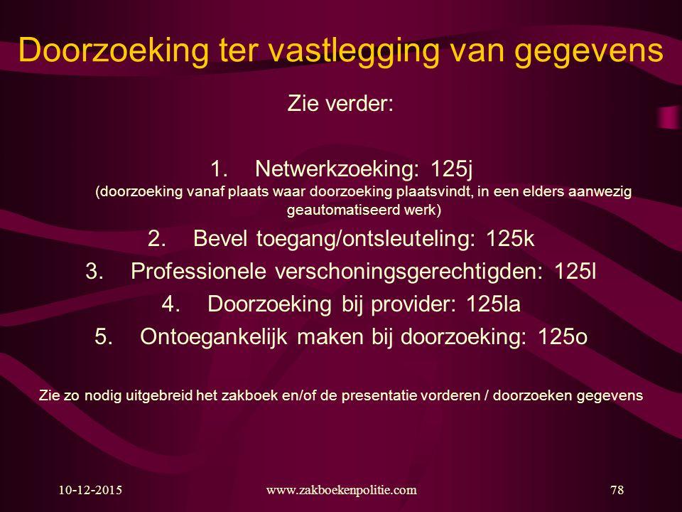 10-12-201578 Doorzoeking ter vastlegging van gegevens Zie verder: 1.Netwerkzoeking: 125j (doorzoeking vanaf plaats waar doorzoeking plaatsvindt, in ee