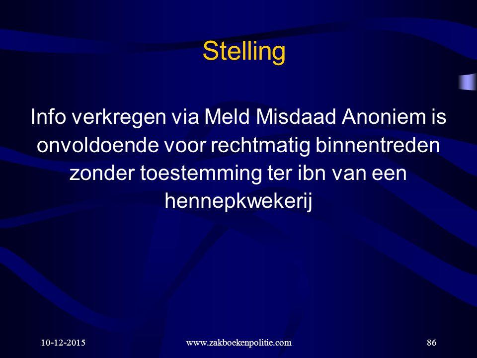 10-12-2015www.zakboekenpolitie.com86 Stelling Info verkregen via Meld Misdaad Anoniem is onvoldoende voor rechtmatig binnentreden zonder toestemming ter ibn van een hennepkwekerij