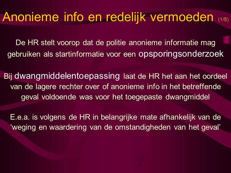 Anonieme info en redelijk vermoeden (1/5) De HR stelt voorop dat de politie anonieme informatie mag gebruiken als startinformatie voor een opsporingso