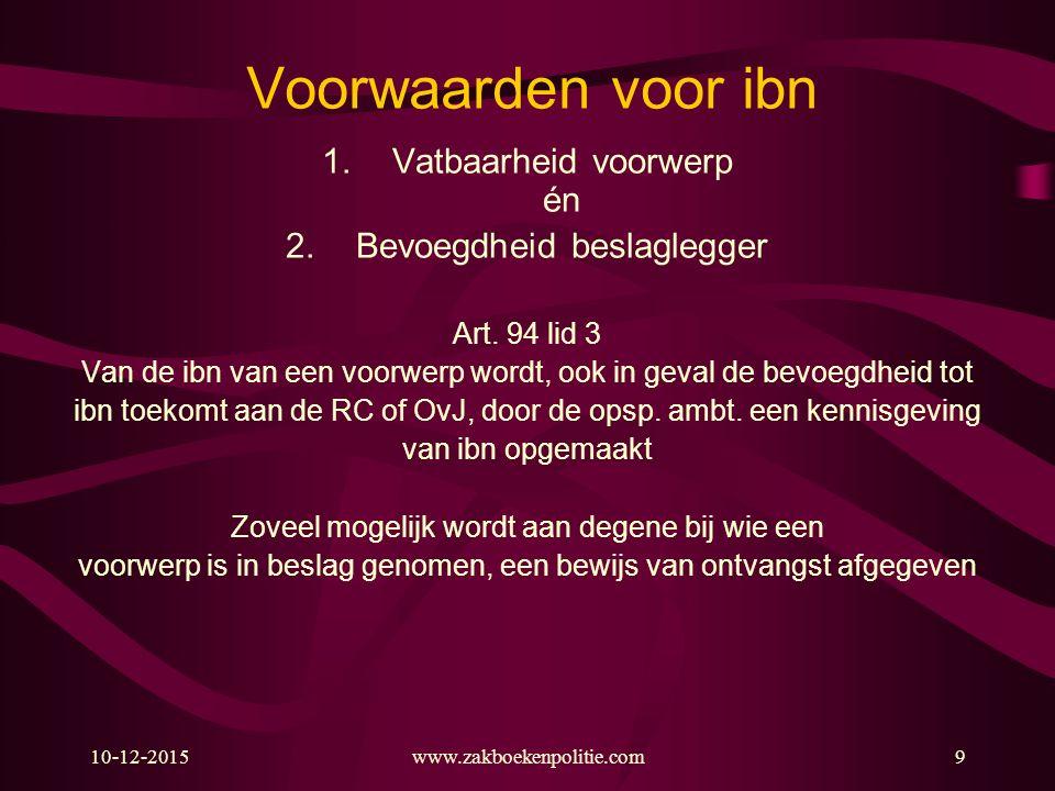 10-12-2015www.zakboekenpolitie.com9 Voorwaarden voor ibn 1.Vatbaarheid voorwerp én 2.Bevoegdheid beslaglegger Art.