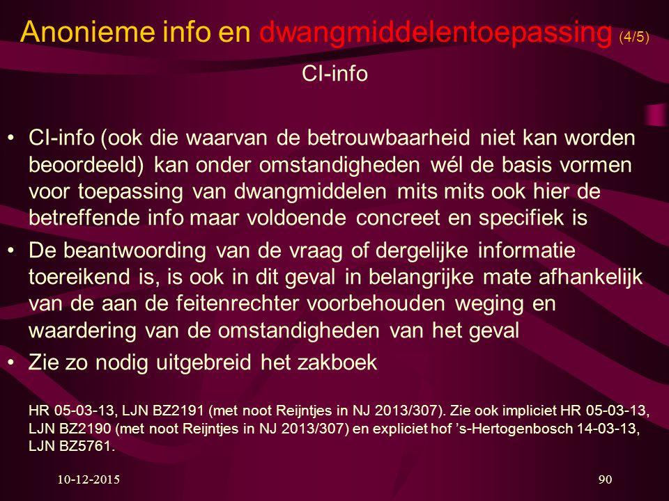 10-12-201590 Anonieme info en dwangmiddelentoepassing (4/5) CI-info CI-info (ook die waarvan de betrouwbaarheid niet kan worden beoordeeld) kan onder