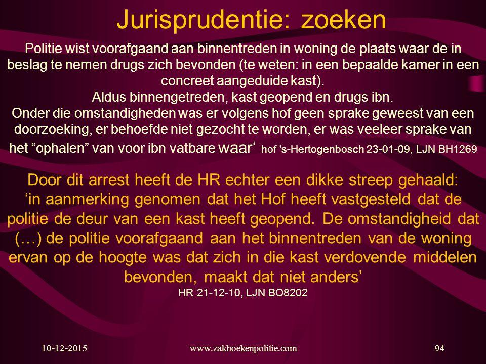 10-12-2015www.zakboekenpolitie.com94 Jurisprudentie: zoeken Politie wist voorafgaand aan binnentreden in woning de plaats waar de in beslag te nemen d