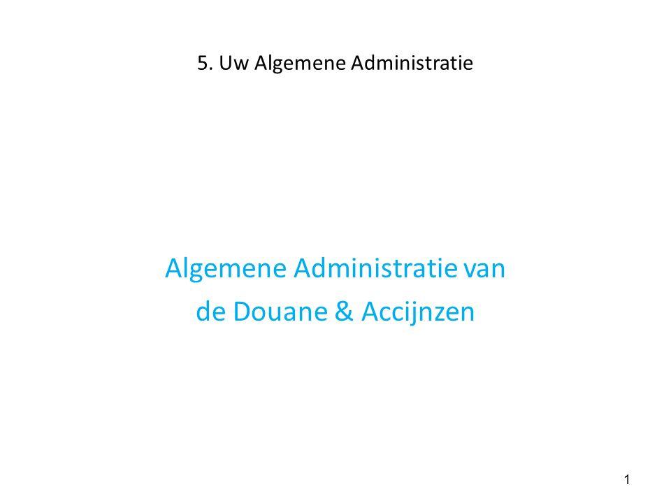 1 5. Uw Algemene Administratie Algemene Administratie van de Douane & Accijnzen