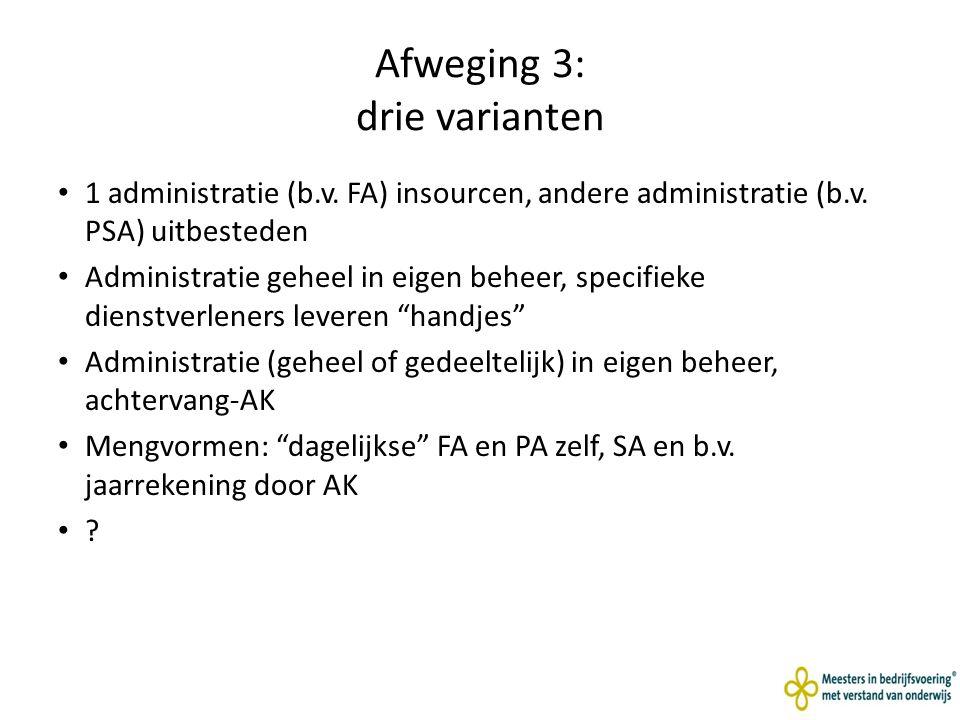 Afweging 3: drie varianten 1 administratie (b.v.FA) insourcen, andere administratie (b.v.
