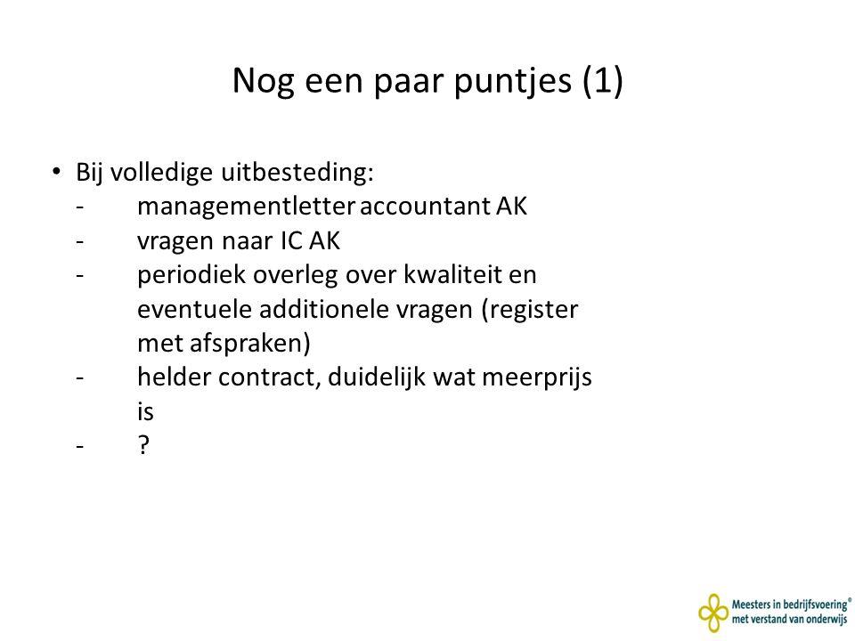 Nog een paar puntjes (1) Bij volledige uitbesteding: -managementletter accountant AK -vragen naar IC AK -periodiek overleg over kwaliteit en eventuele additionele vragen (register met afspraken) - helder contract, duidelijk wat meerprijs is - ?