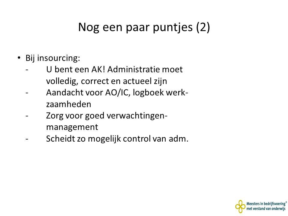 Nog een paar puntjes (2) Bij insourcing: -U bent een AK.