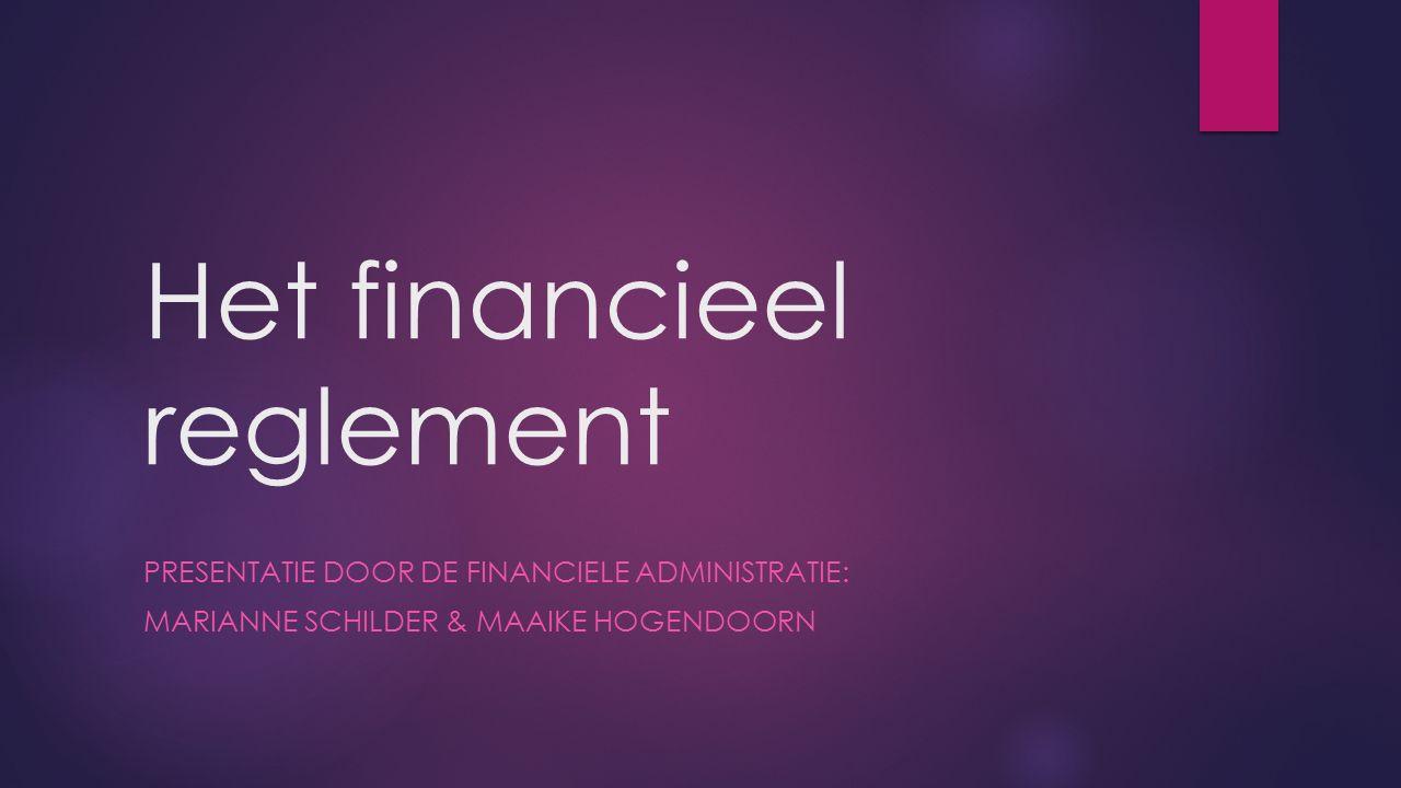 Het financieel reglement PRESENTATIE DOOR DE FINANCIELE ADMINISTRATIE: MARIANNE SCHILDER & MAAIKE HOGENDOORN
