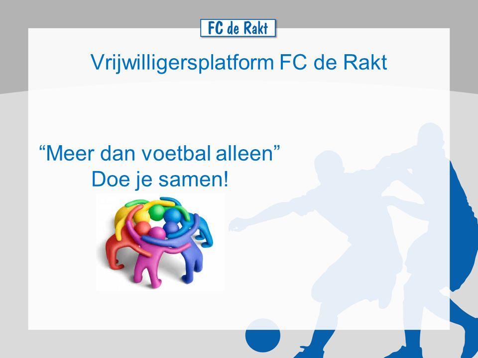 """Vrijwilligersplatform FC de Rakt """"Meer dan voetbal alleen"""" Doe je samen!"""