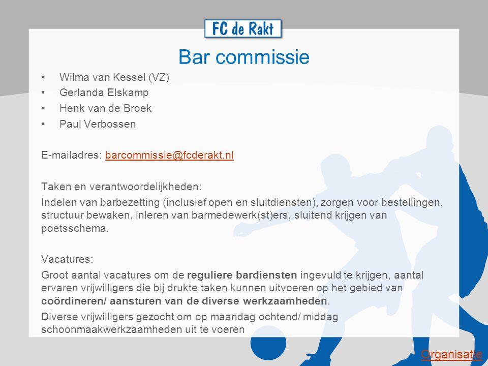 Bar commissie Wilma van Kessel (VZ) Gerlanda Elskamp Henk van de Broek Paul Verbossen E-mailadres: barcommissie@fcderakt.nlbarcommissie@fcderakt.nl Ta