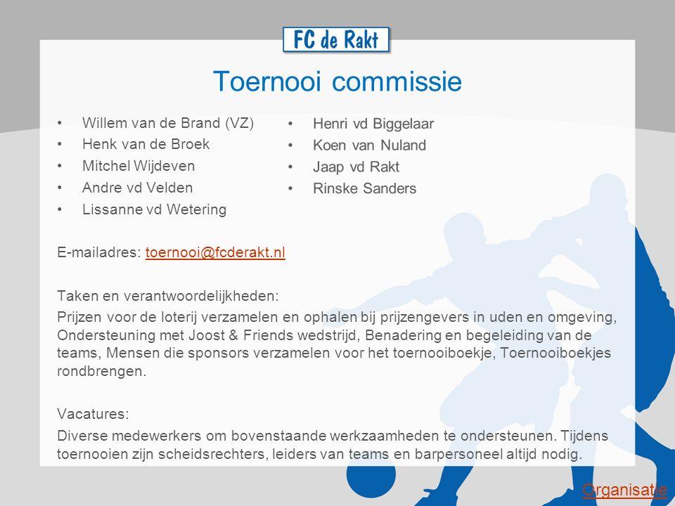 Toernooi commissie Willem van de Brand (VZ) Henk van de Broek Mitchel Wijdeven Andre vd Velden Lissanne vd Wetering E-mailadres: toernooi@fcderakt.nlt