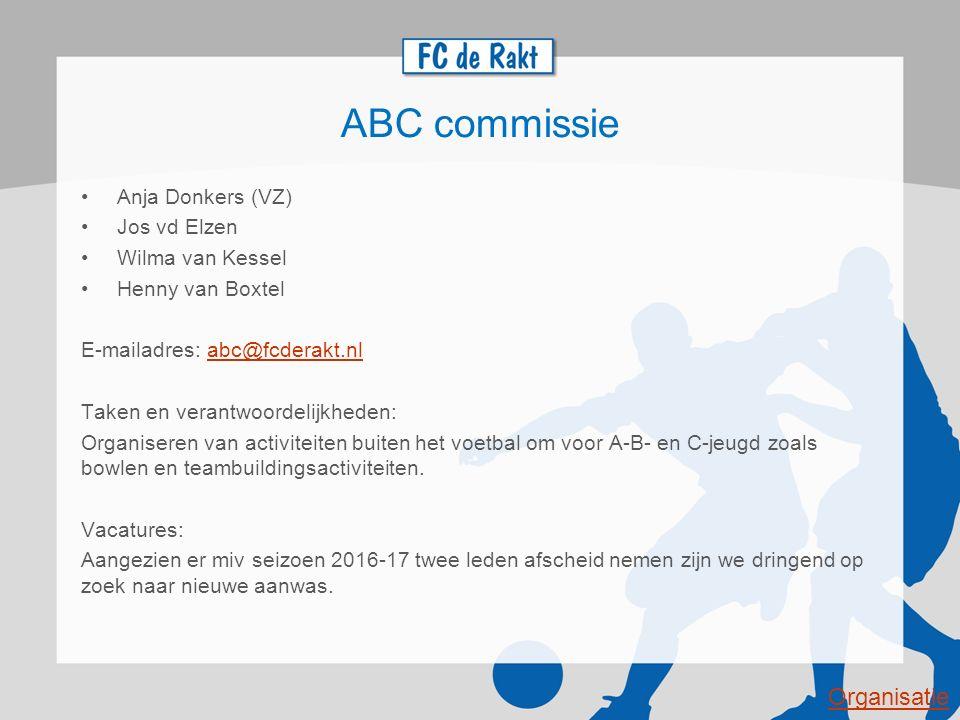 ABC commissie Anja Donkers (VZ) Jos vd Elzen Wilma van Kessel Henny van Boxtel E-mailadres: abc@fcderakt.nlabc@fcderakt.nl Taken en verantwoordelijkhe