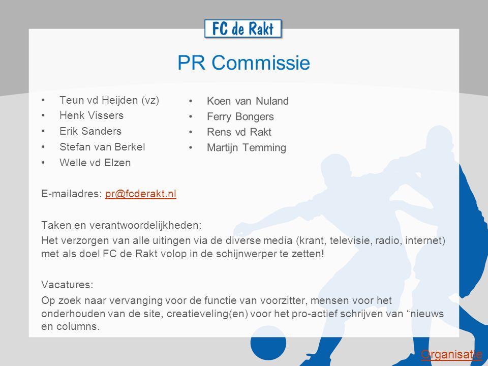 PR Commissie Teun vd Heijden (vz) Henk Vissers Erik Sanders Stefan van Berkel Welle vd Elzen E-mailadres: pr@fcderakt.nlpr@fcderakt.nl Taken en verant