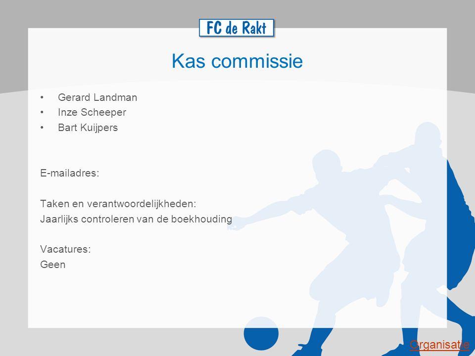 Kas commissie Gerard Landman Inze Scheeper Bart Kuijpers E-mailadres: Taken en verantwoordelijkheden: Jaarlijks controleren van de boekhouding Vacatur